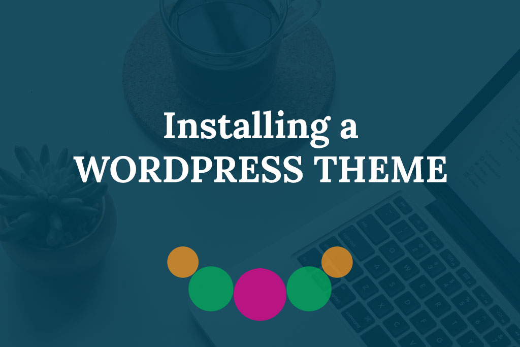 How to Install a WordPress Theme – Guide for Absolute Beginners
