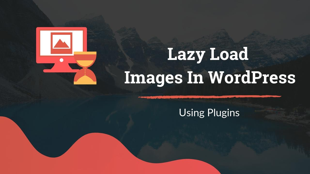 How to Lazy Load Images in WordPress using Plugins