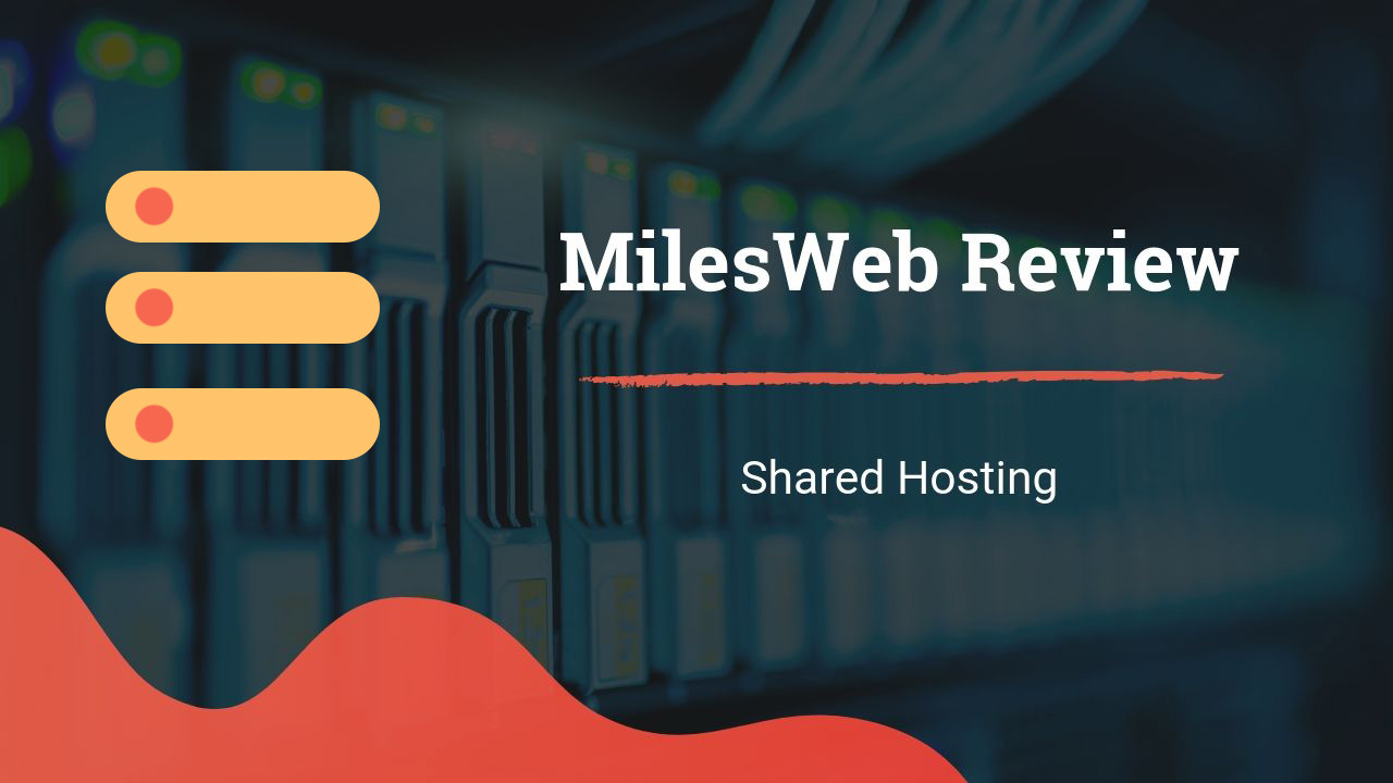 MilesWeb Review – How Good is this Shared Hosting