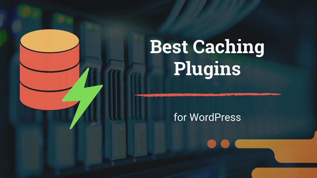 7 Best Cache Plugins for WordPress – With Speed Tests