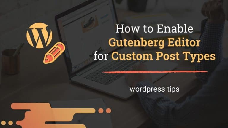 How to Enable Gutenberg Editor for Custom Post Types