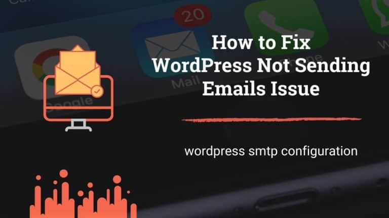 WordPress SMTP Configuration - Fix WordPress Not Sending Emails Issue
