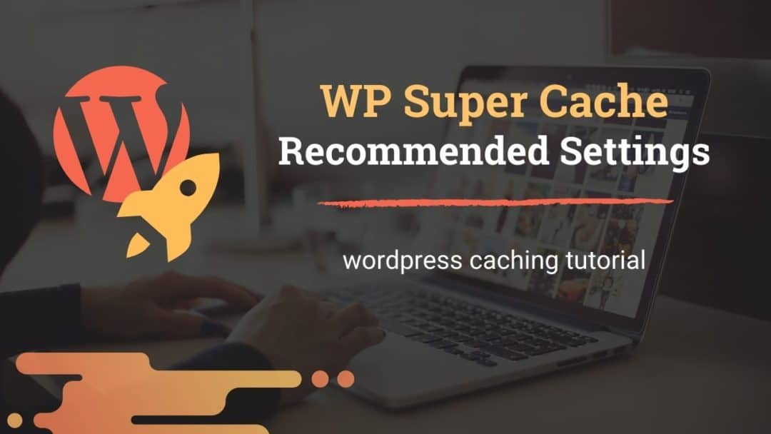 WP Super Cache Settings Tutorial