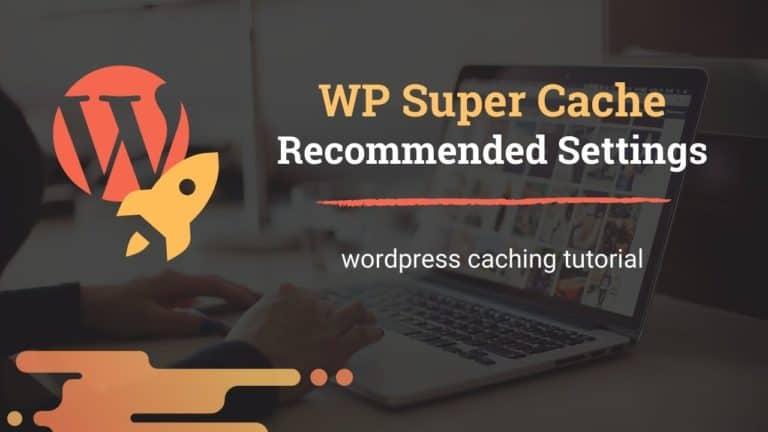 WP Super Cache Settings Tutorial