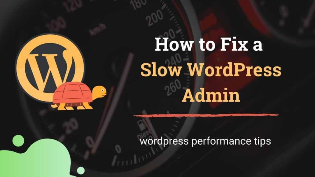 How to Fix a Slow WordPress Admin