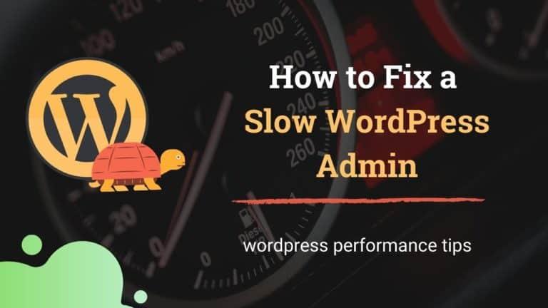 How to Fix a Slow WordPress Admin